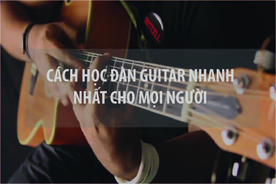 Cách học đánh đàn guitar nhanh nhất