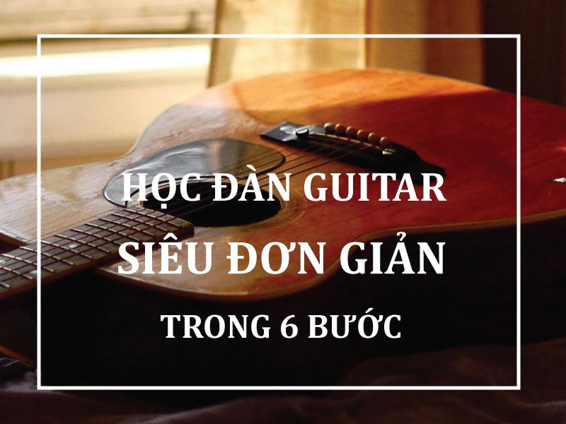 cách học đàn guitar đơn giản trong 6 bước