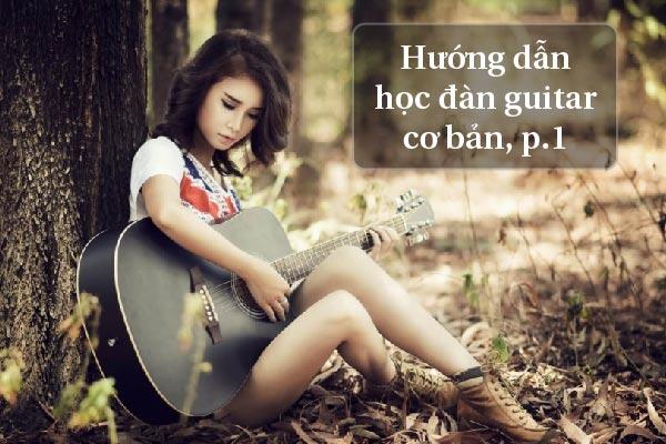 Hướng Dẫn Học Đàn Guitar Cơ Bản Phần 1