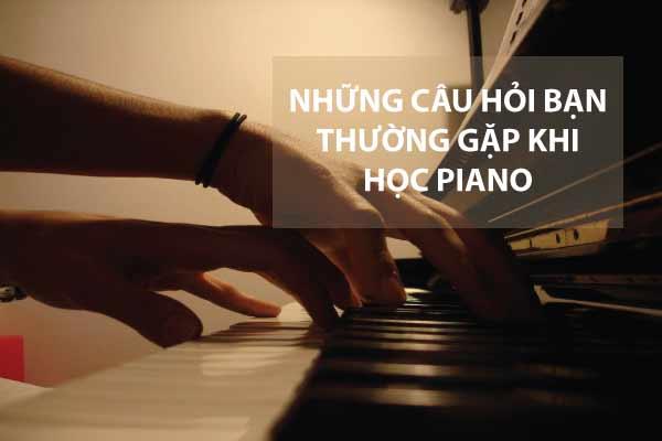 Những câu hỏi thường gặp khi học chơi Piano